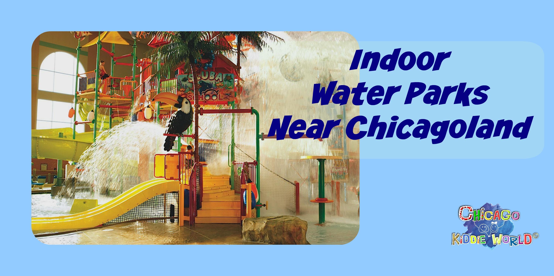 Indoor Water Parks Near Chicagoland « Chicago Kiddie World
